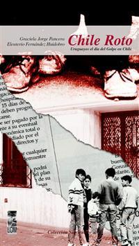 Chile roto. Uruguayos el día del golpe militar dePinochet